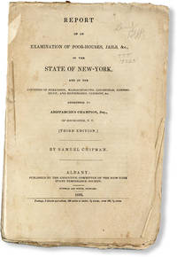 Report of an Examination of Poor-Houses, Jails, &c. in the State of New York, and in the Counties of Berkshire, Massachusetts; Litchfield, Connecticut; and Bennington, Vermon, &c. Addressed to Aristarchus Champion, Esq., of Rochester, N.Y. [Third Edition]