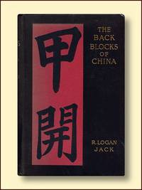 The Back Blocks of China A Narrative of Experiences Among the Chinese, Sifans, Lolos, Tibetans and Kachins Between Shanghai and the Irrawadi