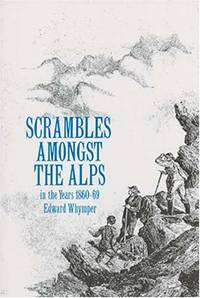 Scrambles Amongst the Alps: In the Years 1860-69