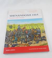 Shenandoah 1864: Sheridan's valley campaign by  Adam [Illustrator]  Mark; Hook - Paperback - 2014-10-21 - from Third Person Books (SKU: I7SESF)
