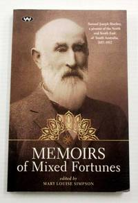 Memoirs of Mixed Fortunes Samuel Joseph Stuckey, a pioneer of the North and South East of South Australia 1837-1912