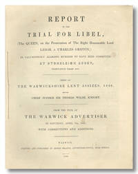 REPORT OF THE TRIAL FOR LIBEL, (THE QUEEN, ON THE PROSECUTION OF THE RIGHT HONOURABLE LORD LEIGH,...