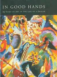 In Good Hands: 25 Years of Art in the Life of a Dealer. by Achim Moeller Fine Art (New York) - First Edition - from Alan Wofsy Fine Arts (SKU: 18-7469)