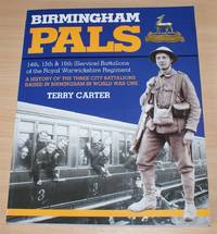 image of Birmingham Pals - 14th, 15th & 16th (Service) Battalions of the Royal Warwickshire Regiment. A History of the Three City Battalions Raised in Birmingham in World War One