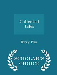 Collected Tales   Scholar's Choice Edition