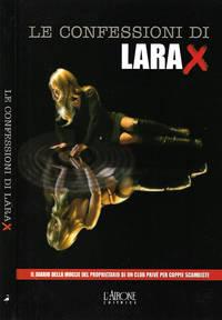 Le confessioni di Lara X by Lara X - 2005 - from Controcorrente Group srl BibliotecadiBabele and Biblio.com