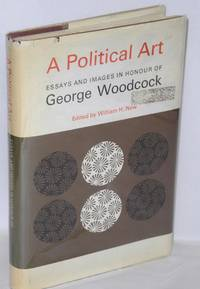 A political art; essays and images in honour of George Woodcock. Edited by William H. New