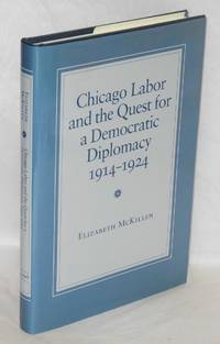 image of Chicago labor and the quest for a democratic diplomacy, 1914-1924