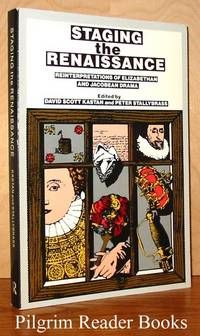 Staging the Renaissance: Reinterpretations of Elizabethan and Jacobean  Drama