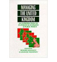 Managing the United Kingdom: An Introduction to its Political Economy and Public Policy (Published in association with The Open University)