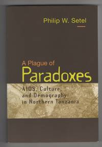 A Plague of Paradoxes  AIDS, Culture, and Demography in Northern Tanzania