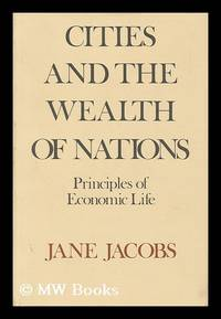 Cities and the Wealth of Nations : Principles of Economic Life / Jane Jacobs by  Jane (1916-2006) Jacobs - First Edition - 1984 - from MW Books Ltd. (SKU: 68275)