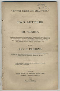 """Buy the truth and sell it not."""" Two letters to Dr. Vaughan showing the illogical character of his arguments in favour of state education...."""