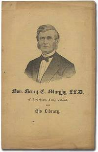 Hon. Henry C. Murphy, LL.D. of Brooklyn, Long Island and his Library