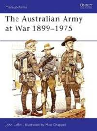 The Australian Army at War, 1899-1975 (Men at Arms Series, 123)
