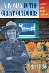A Woman in the Great Outdoors : Adventures in the National Park Service by Melody Webb - 2007