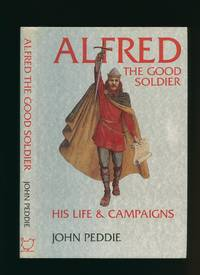 Alfred the Good Soldier; His Life & Campaigns