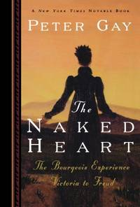 The Naked Heart (Bourgeois Experience: Victoria to Freud, Vol. 4): The Bourgeois Experience...