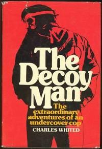 DECOY MAN The Extraordinary Adventures of an Undercover Cop