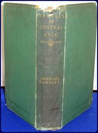 TRAVELS IN CENTRAL ASIA: Being the Account of A Journey From Teheran Across the Turkoman Desert...