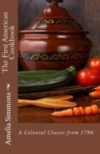 image of The First American Cookbook: A Colonial Classic from 1796