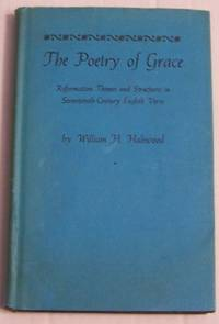 The Poetry of Grace: Reformation Themes and Structures in English Seventeenth Century Poetry