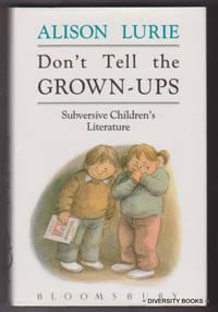 DON'T TELL THE GROWN-UPS : Subversive Children's Literature