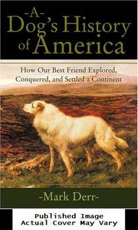 image of A Dog's History of America: How Our Best Friend Explored, Conquered, and Settled a Continent
