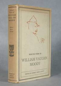 Selected Poems Of William Vaughn Moody, Edited, And With An Introduction By Robert Morss Lovett