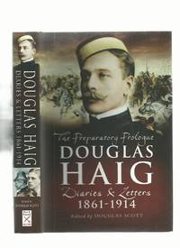 The Preparatory Prologue, Douglas Haig Diaries and Letters 1861-1914