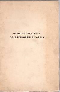 Gronlandske Sagn om Eskimoernes Fortid: Et bidrag til Arktisk Sagnforskning