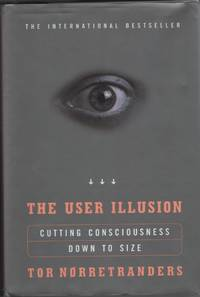 image of The User Illusion Cutting Consciousness Down to Size