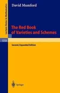 The Red Book of Varieties and Schemes: Includes the Michigan Lectures (1974) on Curves and their Jacobians (Lecture Notes in Mathematics) by David Mumford - 2009-08-03