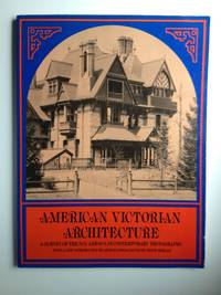 American Victorian Architecture  A Survey of the 70's and 80's in Comtemporary Photographs
