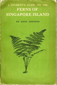 A Student\'s Guide to the Ferns of Singapore Island