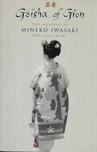 Geisha of Gion: The Memoir of Mineko Iwasaki : The True Story of Japan's Foremost Geisha