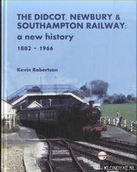 The Didcot, Newbury & Southampton Railway. A New History 1882 - 1966