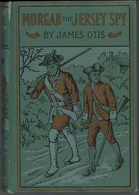 MORGAN, THE JERSEY SPY A Story of the Siege of Yorktown in 1781