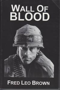 Wall of Blood. Story of a Vietnam War Veteran
