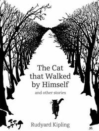 The Cat That Walked by Himself : And Other Stories