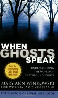 When Ghosts Speak: Understanding the World of Earthbound Spirits