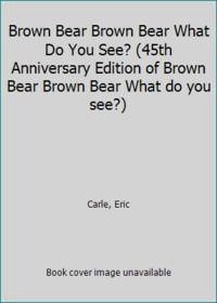 image of Brown Bear Brown Bear What Do You See? (45th Anniversary Edition of Brown Bear Brown Bear What do you see?)