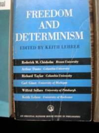 Freedom and Determinism. [Contributors]: Roderick M. Chisholm [and others]