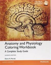 Anatomy and Physiology Coloring Workbook: A Complete Study Guide  Global Edition