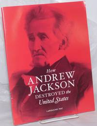 image of How Andrew Jackson destroyed the United Sates