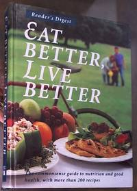 image of Eat Better, Live Better -- the commonsense guide to nutrition and good health, with more than 200 Recipes