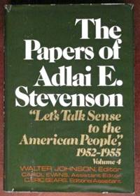 The Papers of Adlai Stevenson, Volume 4: Let's Talk Sense to the American People 1952-1955