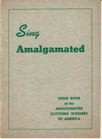 image of SING AMALGAMATED!: A Book of Songs for Picket Lines, Meetings, Parties, and Other Union Occasions.