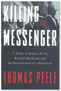 Killing the Messenger: A story of radical faith, racism's backlash, and the assassination of a journalist [Inscribed & Signed]