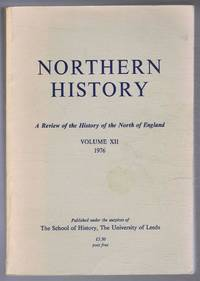 Northern History. A Review of the History of the North of England. Volume XII. 1976